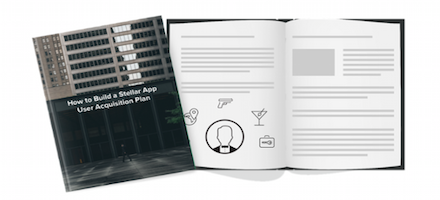 Free eBook: How To Build A Stellar App User Acquisition Plan